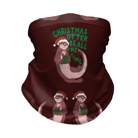 Christmas Otter Be All the Time Neck Gaiter