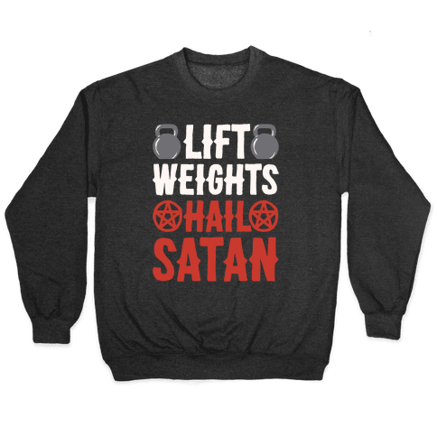Lift Weights Hail Satan White Print Pullover
