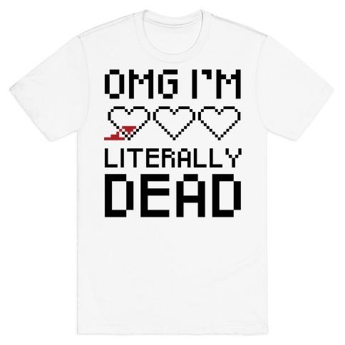 OMG I'M LITERALLY DEAD  T-Shirt