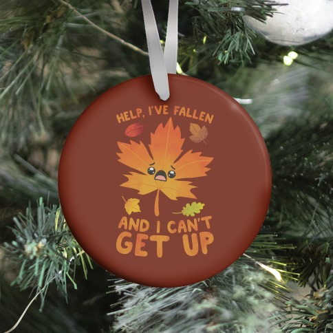 Help, I've Fallen And I Can't Get Up! Ornament