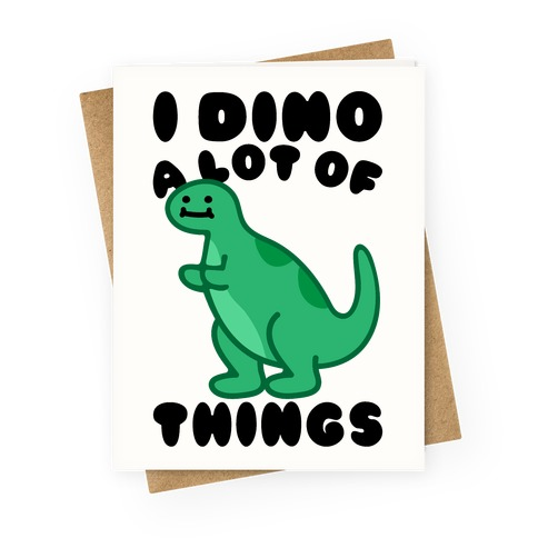 I Dino A Lot of Things Greeting Card