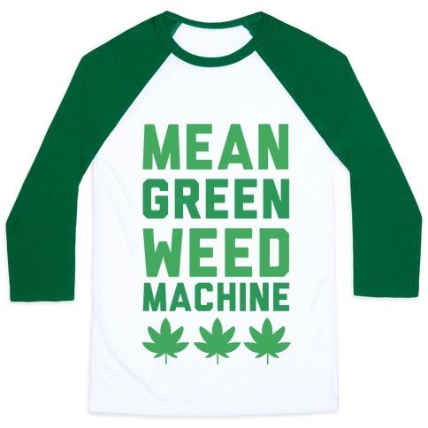 Mean Green Weed Machine Baseball Tee