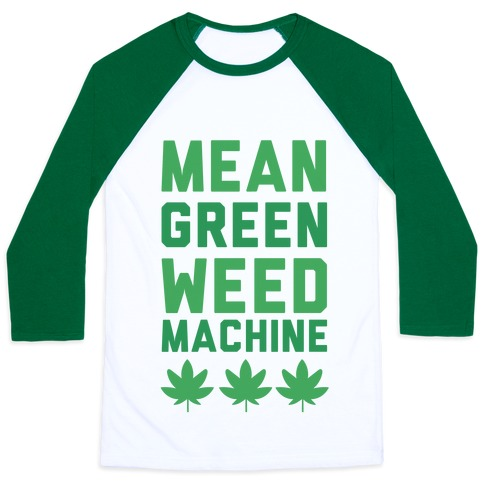 Mean Green Weed Machine Baseball Tee
