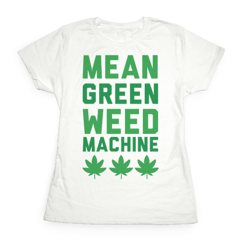 Mean Green Weed Machine Womens T-Shirt