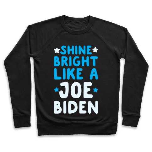 Shine Bright Like A Joe Biden Pullover