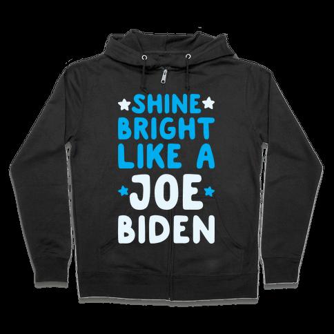 Shine Bright Like A Joe Biden Zip Hoodie