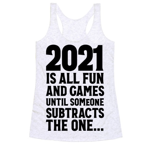 2021 Is All Fun And Games Until... Racerback Tank Top