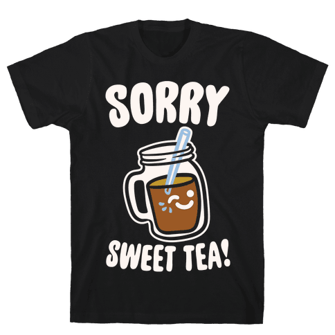 Sorry Sweet Tea Parody White Print Mens T-Shirt