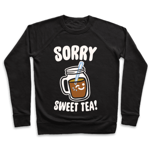 Sorry Sweet Tea Parody White Print Pullover