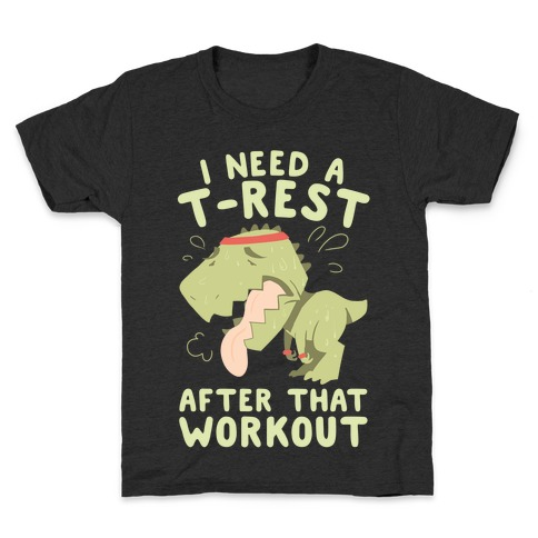 I Need a T-Rest After That Workout Kids T-Shirt