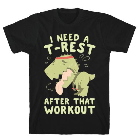 I Need a T-Rest After That Workout Mens/Unisex T-Shirt