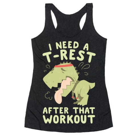 I Need a T-Rest After That Workout Racerback Tank Top