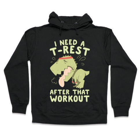 I Need a T-Rest After That Workout Hooded Sweatshirt