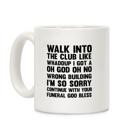 Walk Into The Club Like Oh No Oh God Coffee Mug