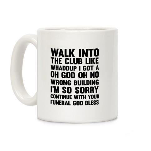 Walk Into The Club Like Oh No Oh God Coffee Mug