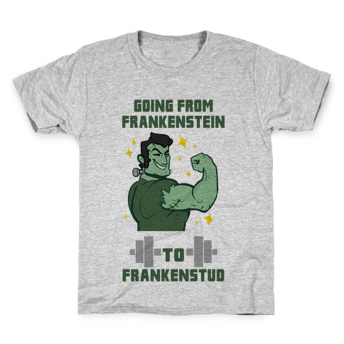 Going from Frankenstein to Frankenstud! Kids T-Shirt