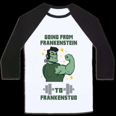 Going from Frankenstein to Frankenstud! Baseball Tee