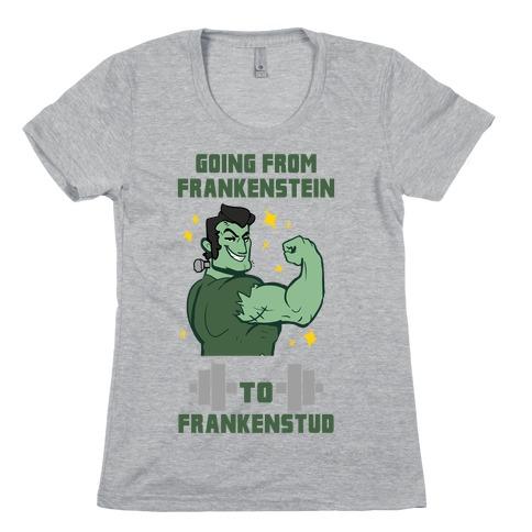 Going from Frankenstein to Frankenstud! Womens T-Shirt
