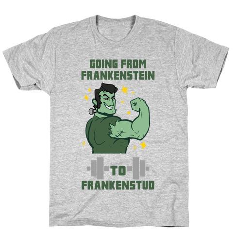 Going from Frankenstein to Frankenstud! T-Shirt