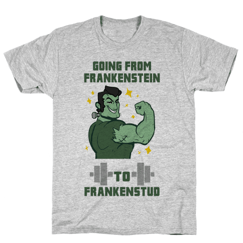 Going from Frankenstein to Frankenstud! Mens T-Shirt