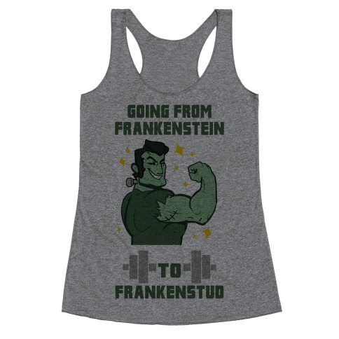 Going from Frankenstein to Frankenstud! Racerback Tank Top