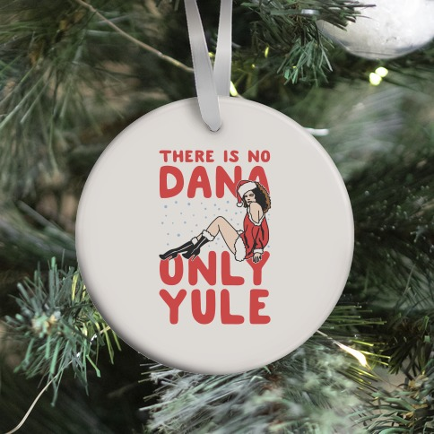 There Is No Dana Only Yule Festive Holiday Parody Ornament