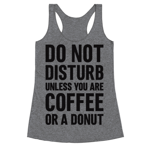 Do Not Disturb Unless You Are Coffee Or A Donut Racerback Tank Top
