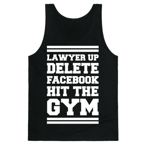 Lawyer Up Delete Facebook Hit The Gym Tank Top