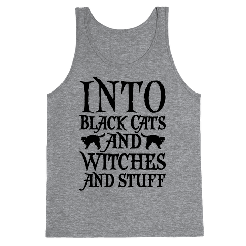 Into Black Cats and Witches and Stuff Parody Tank Top
