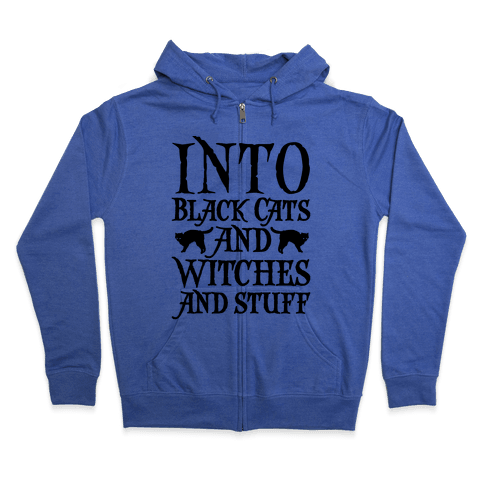 Into Black Cats and Witches and Stuff Parody Zip Hoodie
