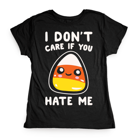 I Don't Care If You Hate Me Candy Corn White Print Womens T-Shirt