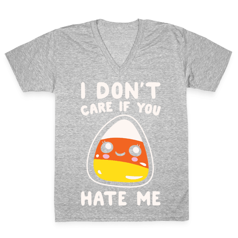 I Don't Care If You Hate Me Candy Corn White Print V-Neck Tee Shirt