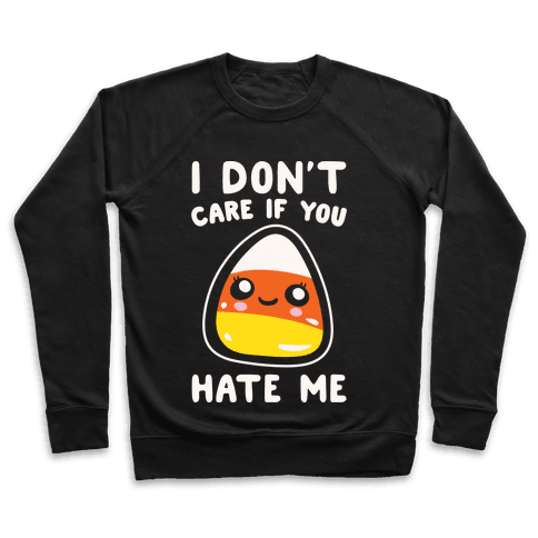I Don't Care If You Hate Me Candy Corn White Print Pullover