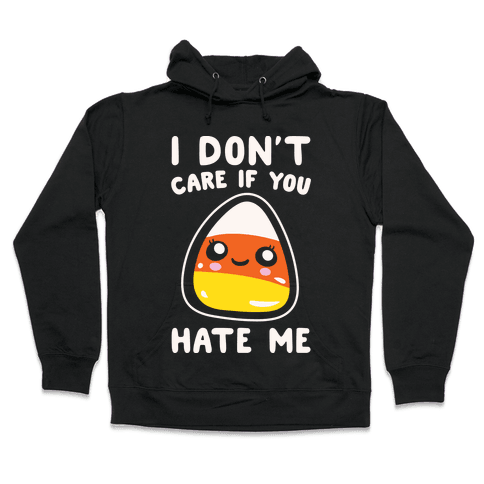 I Don't Care If You Hate Me Candy Corn White Print Hooded Sweatshirt