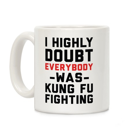I Highly Doubt Everybody Was Kung Fu Fighting Coffee Mug