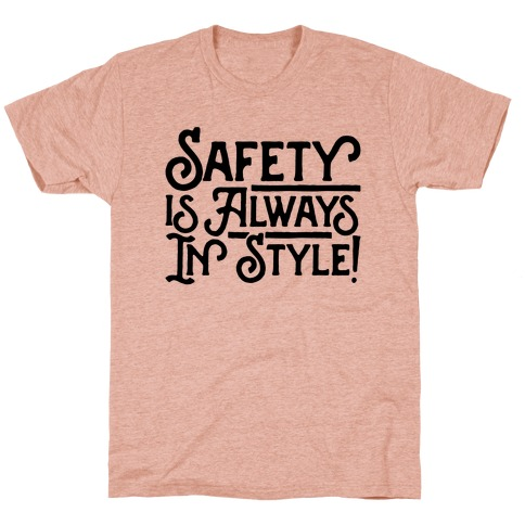 Safety Is Always In Style T-Shirt
