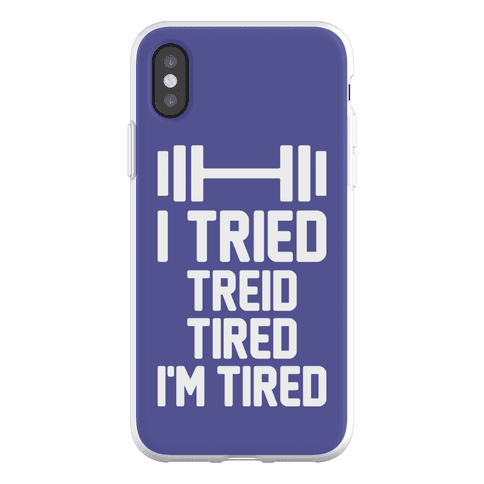 I Tried, Treid, Tired, I'm Tired Phone Flexi-Case