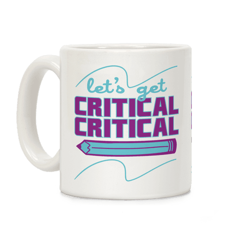 Let's Get Critical, Critical  Coffee Mug