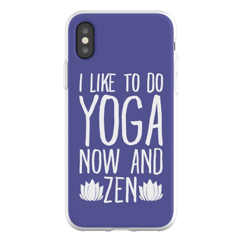 online retailer 5bd6b 30641 I Like To Do Yoga Now and Zen Phone Flexi-Cases | LookHUMAN