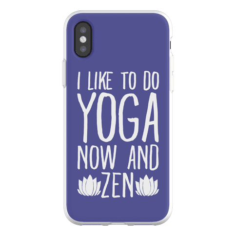 I Like To Do Yoga Now and Zen Phone Flexi-Case