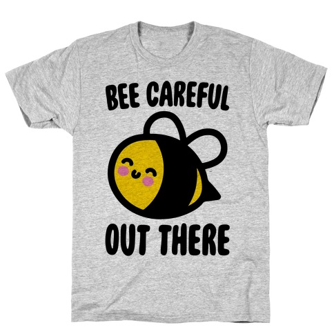 Bee Careful Out There T-Shirt