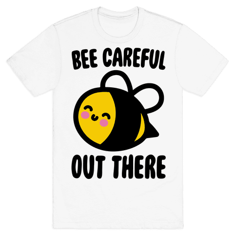 Bee Careful Out There Mens/Unisex T-Shirt