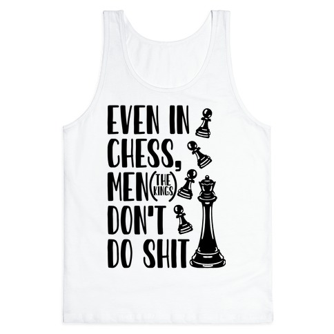Even In Chess, Men (The Kings) Don't Do Shit Tank Top