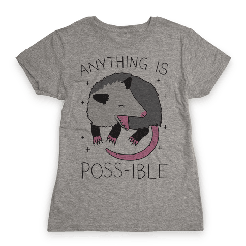 Anything Is Poss-ible Opossum Womens T-Shirt