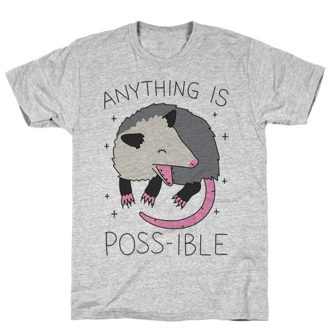 Anything Is Poss-ible Opossum T-Shirt