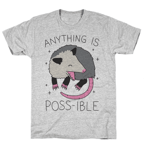 Anything Is Poss-ible Opossum Mens T-Shirt