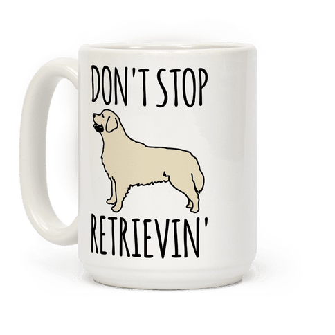 Don't Stop Retrievin' Golden Retriever Dog Parody Coffee Mug