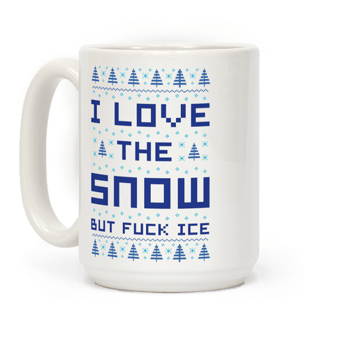 I Love the Snow But F*** Ice Coffee Mug