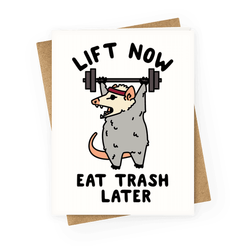 Lift Now Eat Trash Later Greeting Card