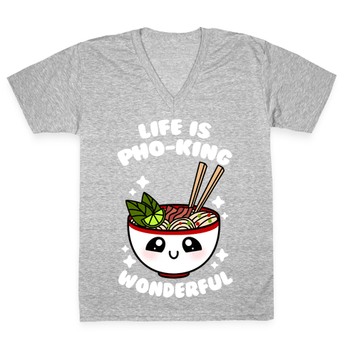 Life Is Pho-King Wonderful V-Neck Tee Shirt